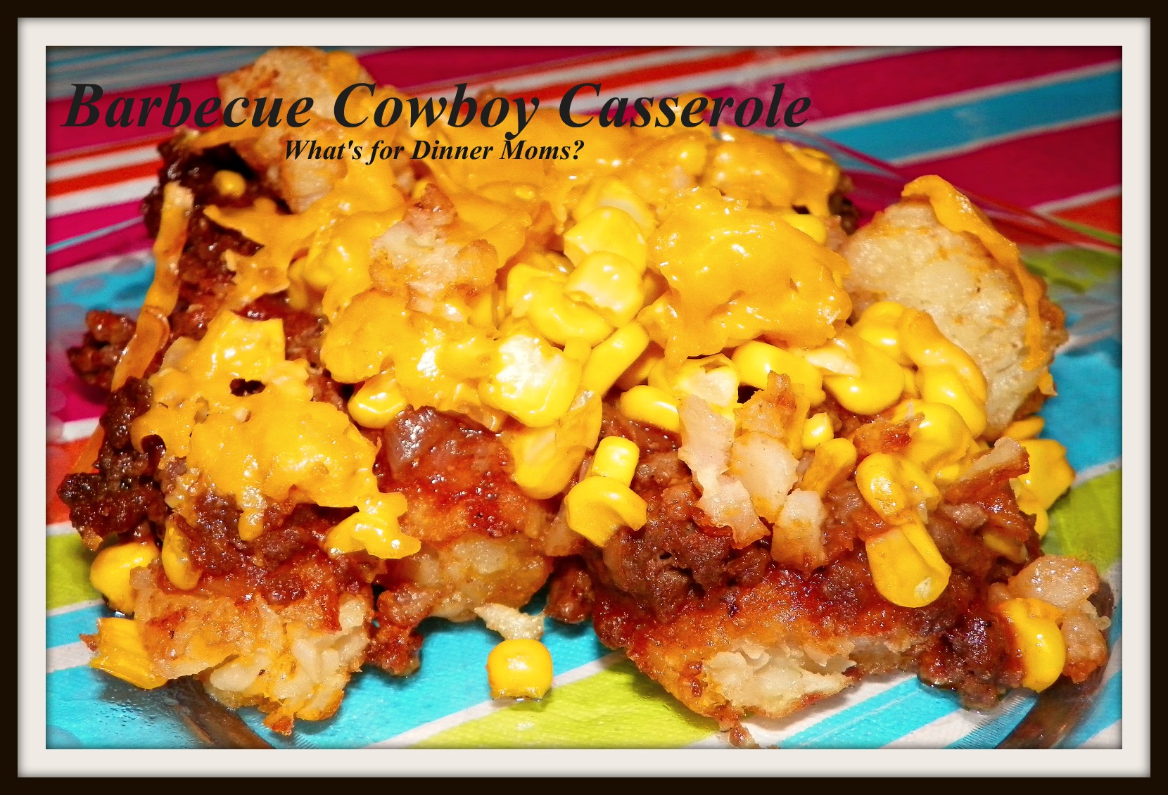 Barbecue Cowboy Casserole | What's for Dinner Moms?