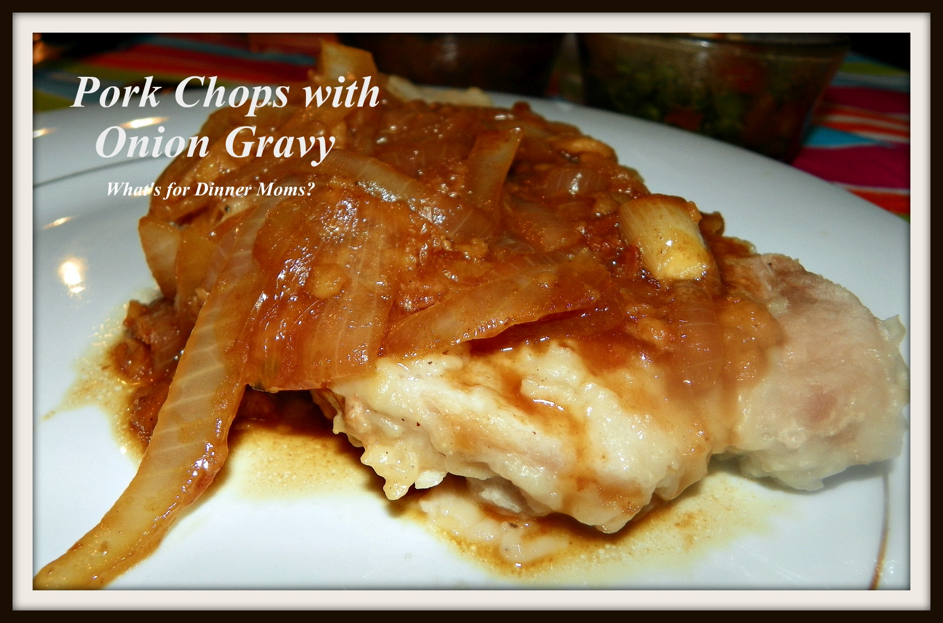 Pork Chops with Onion Gravy | What's for Dinner Moms?