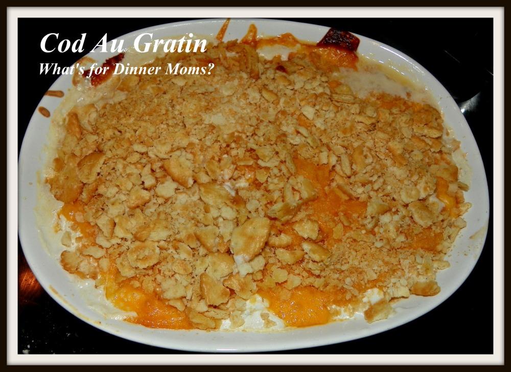 Cod Au Gratin - What's for Dinner Moms
