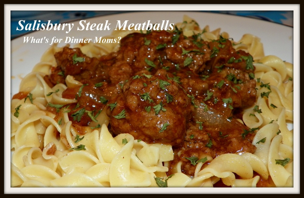 Salisbury Steak Meatballs - What's for Dinner Moms?