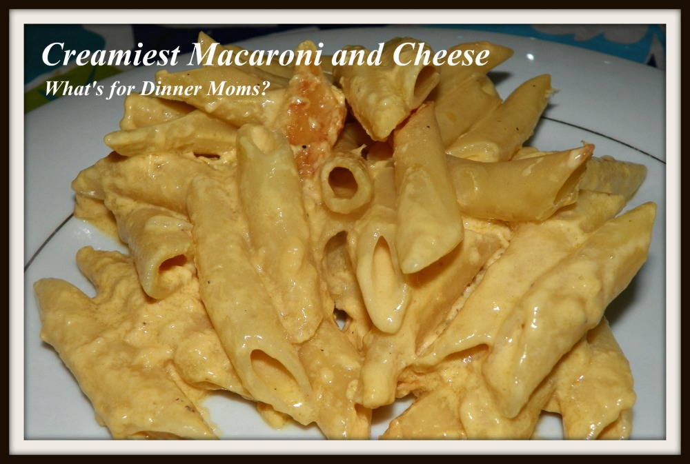 Creamiest Macaroni and Cheese - What's for Dinner Moms