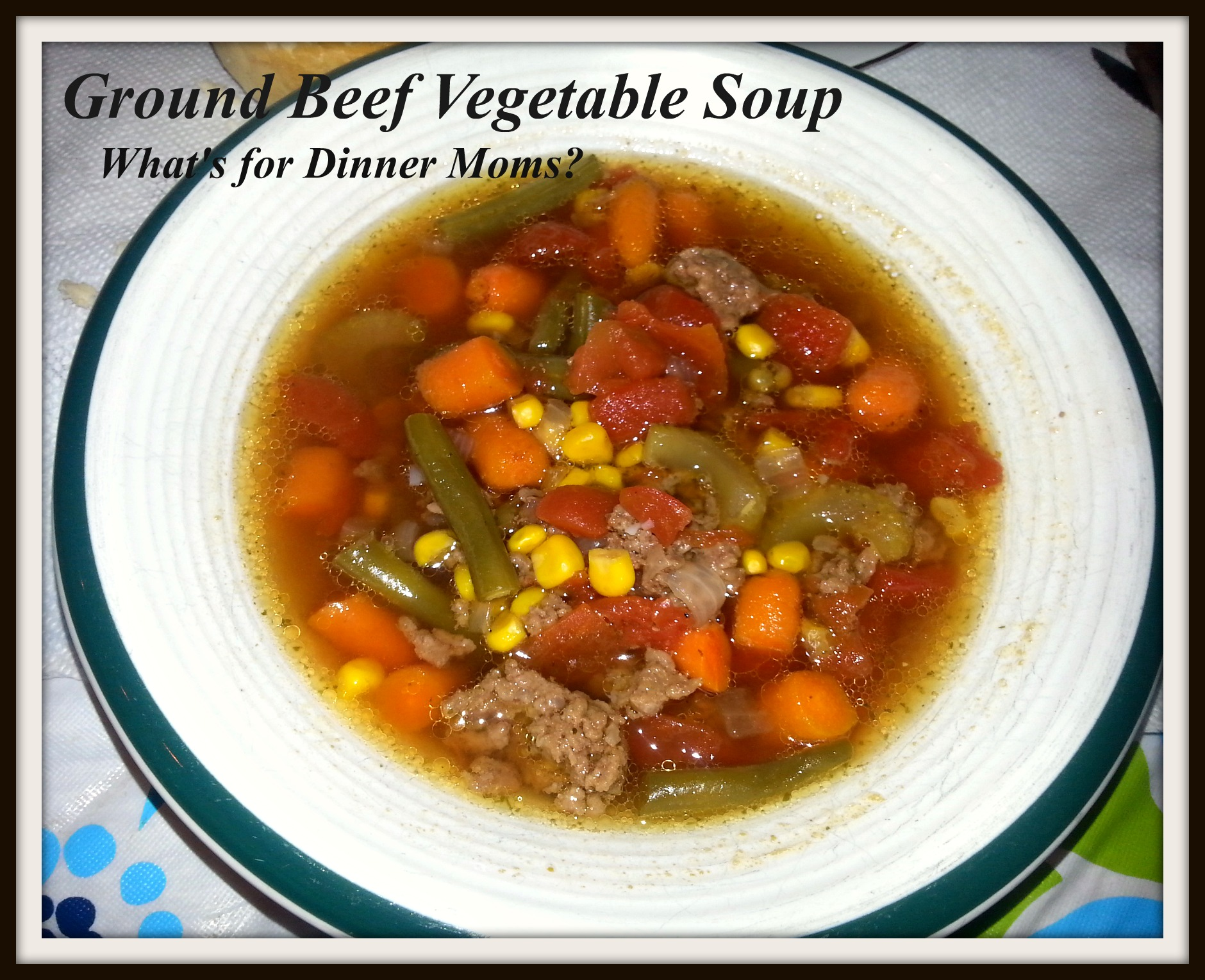Vegetable Soup with Ground Beef | What's for Dinner Moms?