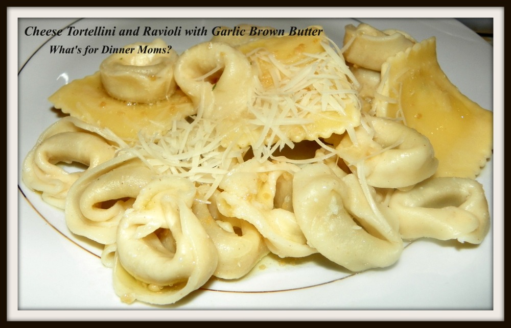 Cheese Tortellini and Ravioli with Garlic Brown Butter