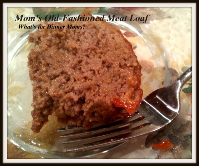 Mom's Old-Fashioned Meat Loaf   What's for Dinner Moms?