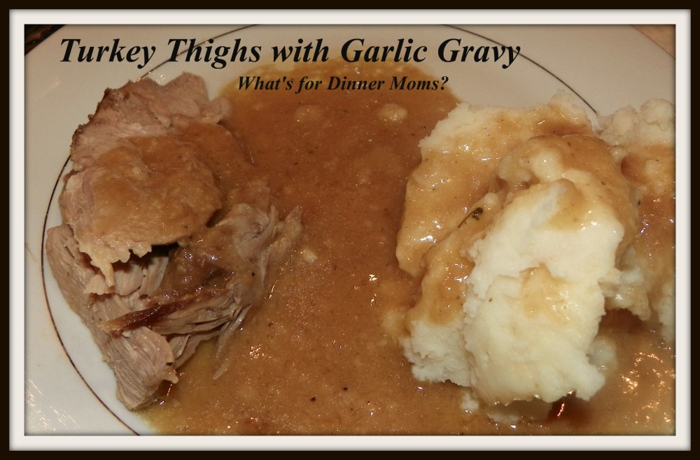 Turkey Thighs with Garlic Gravy - What's for Dinner Moms