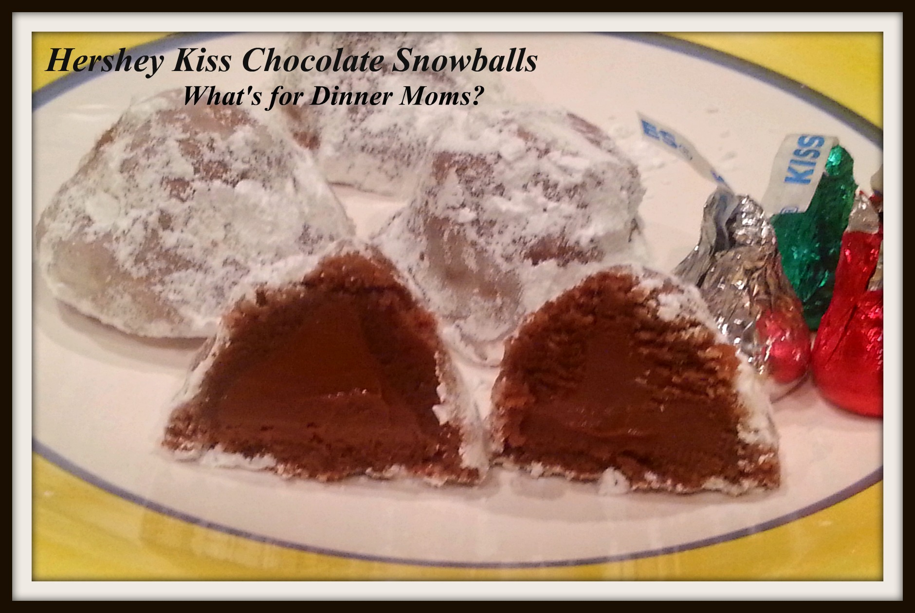 Hershey Kiss Chocolate Snowballs What S For Dinner Moms