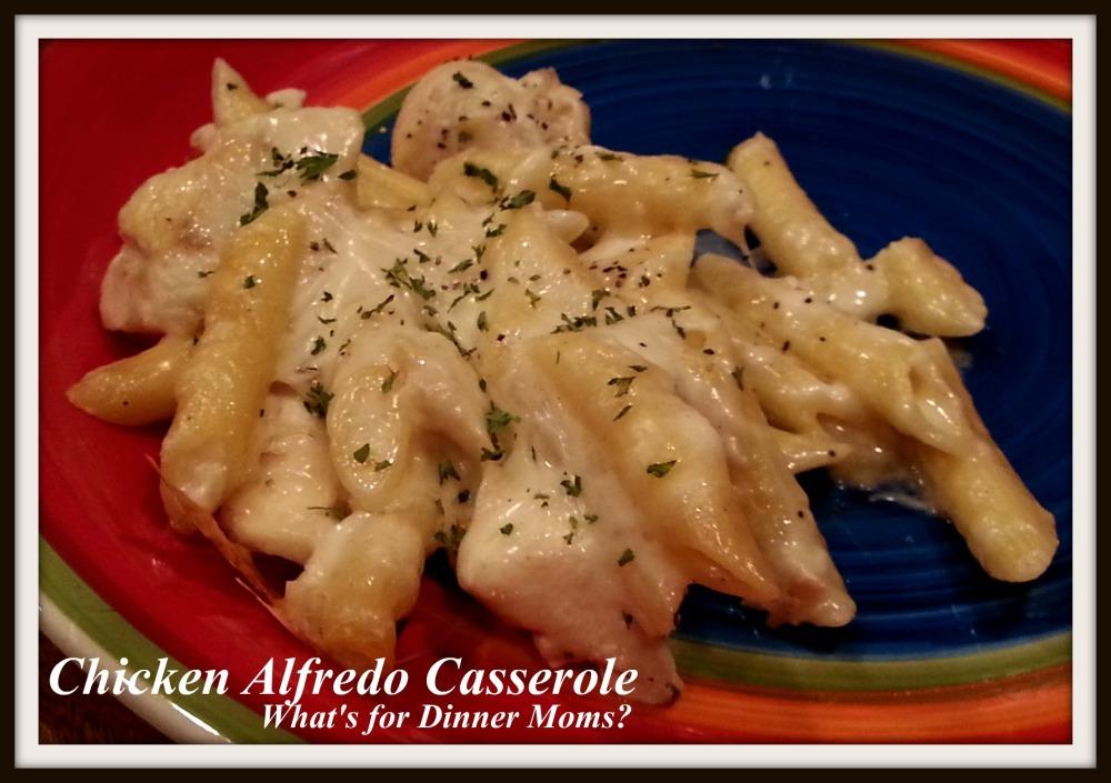 Chicken Alfredo Casserole - What's for Dinner Moms