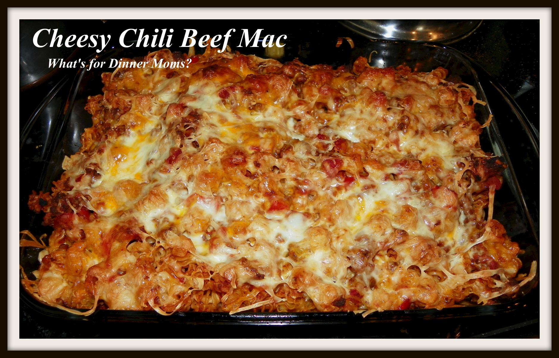 Cheesy Chili Beef Mac – What's for Dinner Moms?