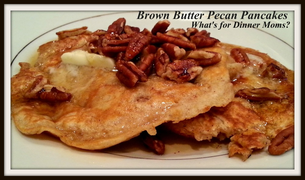 Brown Butter Pecan Pancakes - What's for Dinner Moms