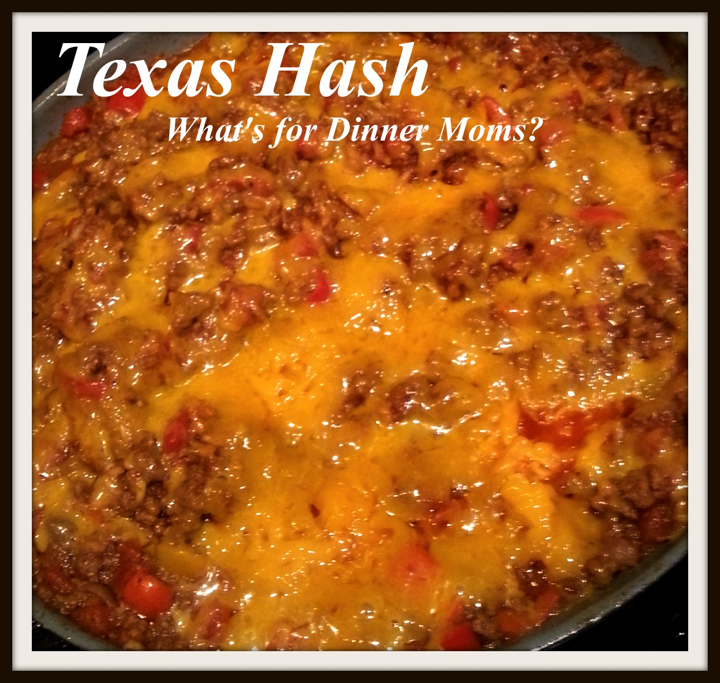 Texas Hash – What's for Dinner Moms?