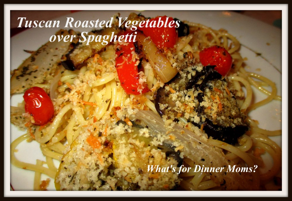 Tuscan Roasted Vegetables over Spaghetti