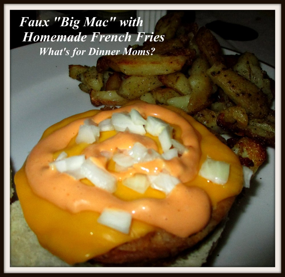 Faux Big Mac with Homemade French Fries