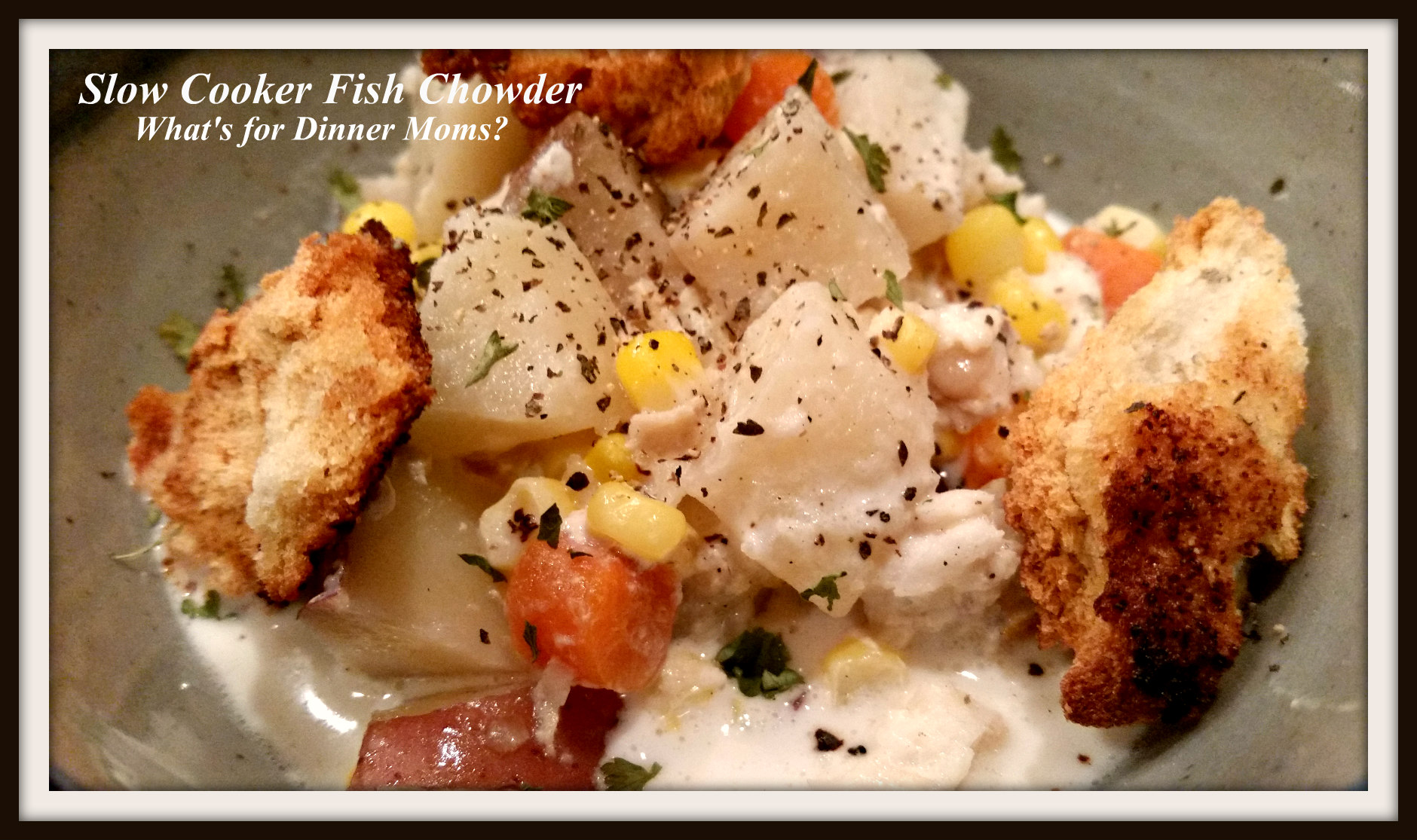 Slow cooker fish chowder what 39 s for dinner moms for Crockpot fish chowder