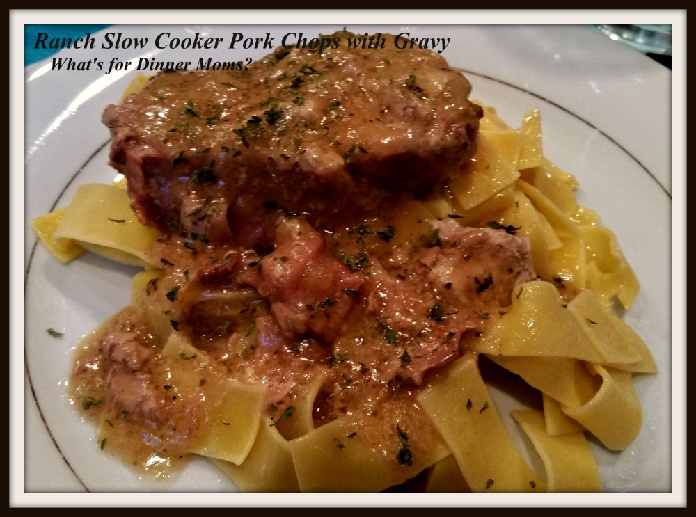 Ranch Slow Cooker Pork Chops With Gravy No Canned Soups What S For Dinner Moms