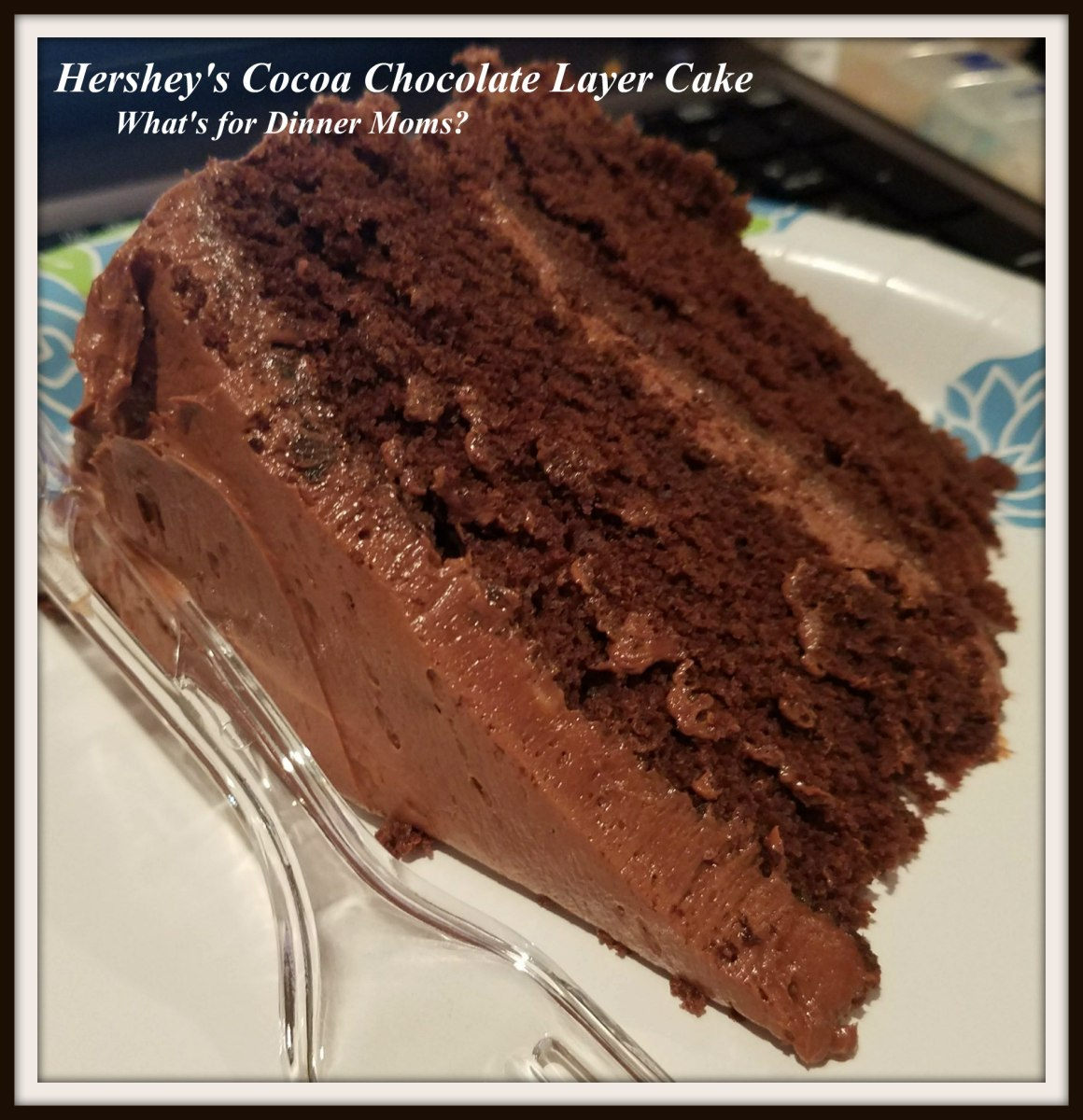 Hershey S Cocoa Chocolate Layer Cake What S For Dinner Moms